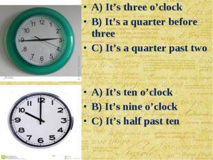 A) It's ten o'clock B) It's nine o'clock C) It's half past ten A) It's three
