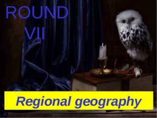 Regional geography ROUND VII