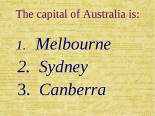 The capital of Australia is: 1. Melbourne 2. Sydney 3. Canberra