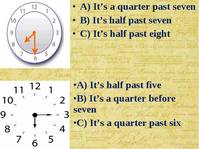 A) It's half past five B) It's a quarter before seven C) It's a quarter past...