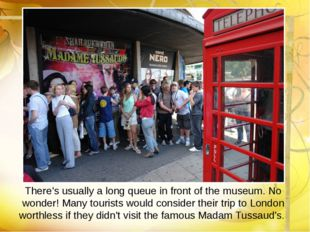 There's usually a long queue in front of the museum. No wonder! Many tourist