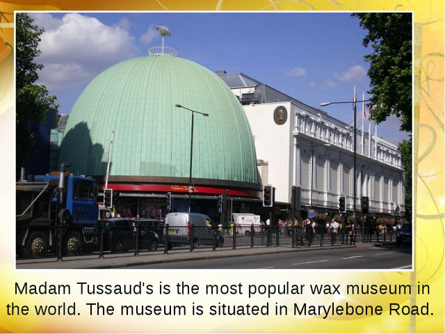 Madam Tussaud's is the most popular wax museum in the world. The museum is si...