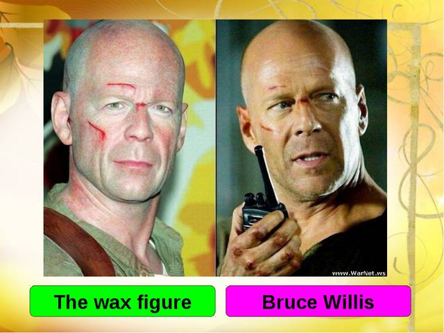 The wax figure Bruce Willis