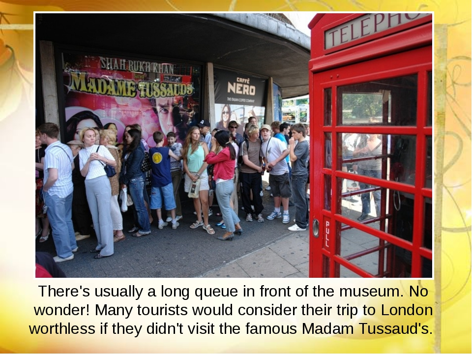 There's usually a long queue in front of the museum. No wonder! Many tourist...