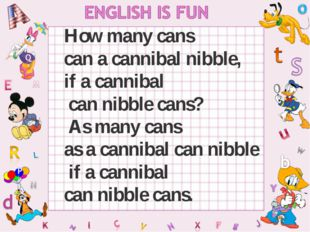 How many cans can a cannibal nibble, if a cannibal can nibble cans? As many c