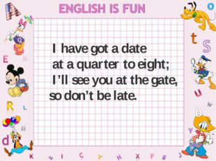 I have got a date at a quarter to eight; I'll see you at the gate, so don't