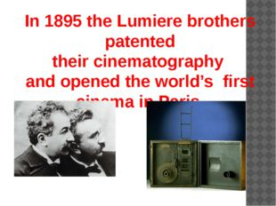 In 1895 the Lumiere brothers patented their cinematography and opened the wor