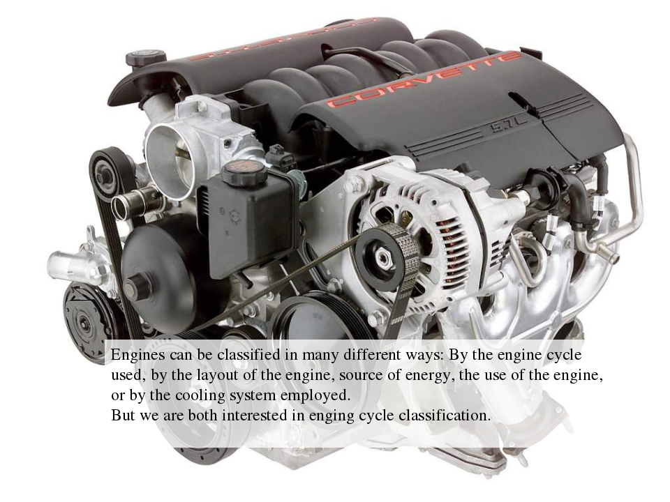 Engines can be classified in many different ways: By the engine cycle used, b...