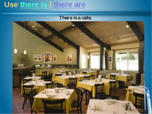 Use there is / there are There is a cafe.