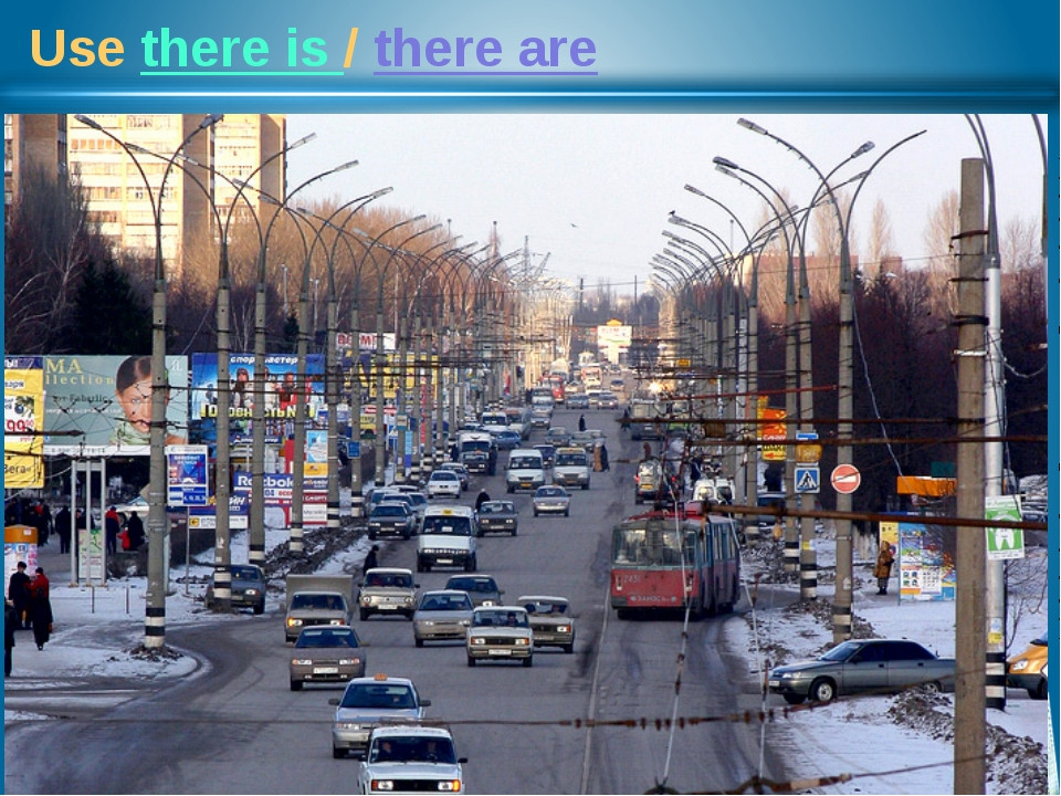 Use there is / there are