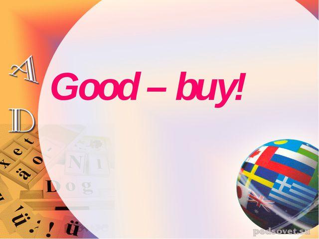 Good – buy!