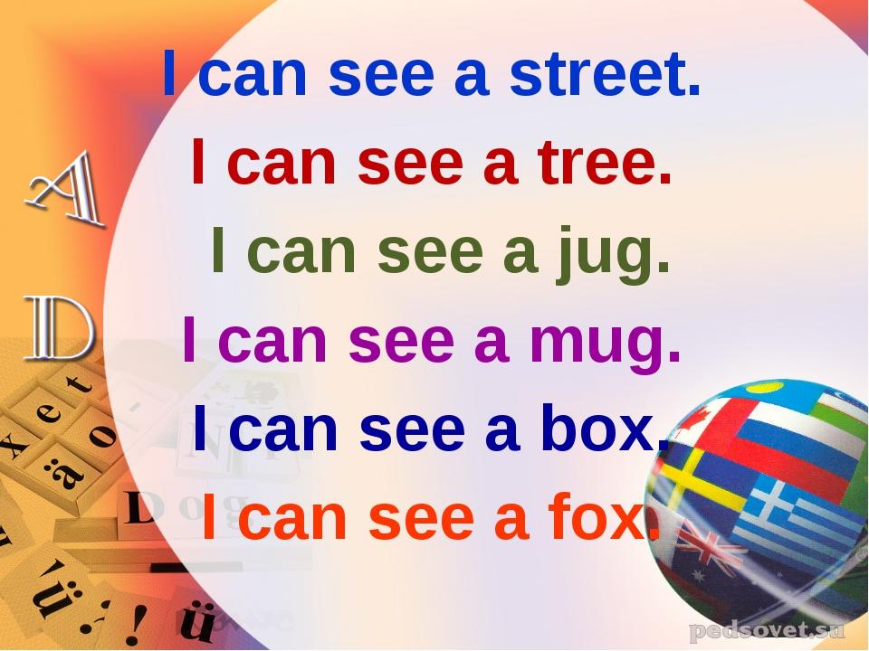 I can see a street. I can see a tree. I can see a jug. I can see a mug. I can...