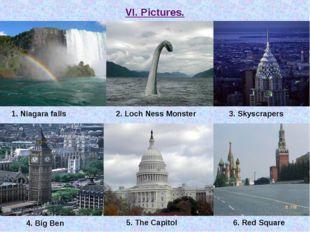VI. Pictures. 1. Niagara falls 2. Loch Ness Monster 3. Skyscrapers 4. Big Ben