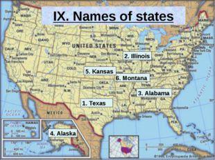IX. Names of states 1. Texas 2. Illinois 3. Alabama 4. Alaska 5. Kansas 6. Mo