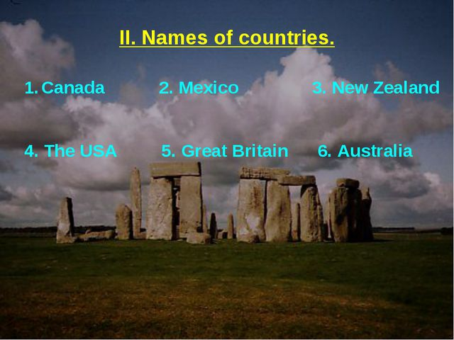 II. Names of countries. Canada 2. Mexico 3. New Zealand 4. The USA 5. Great B...