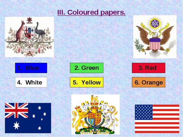 III. Coloured papers. Blue 2. Green 3. Red 4. White 5. Yellow 6. Orange