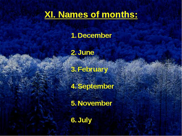 XI. Names of months: December June February September November July