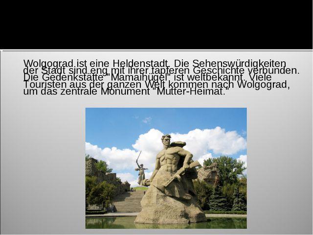 Wolgograd ist eine Heldenstadt. Die Sehenswürdigkeiten der Stadt sind eng mi...