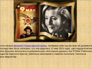 После началаВеликой Отечественной войны, прибавив себе год (во всех её доку