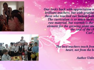 One looks back with appreciation to the brilliant teachers, but with gratitud
