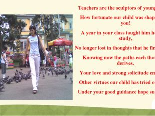 Teachers are the sculptors of young lives. How fortunate our child was shaped