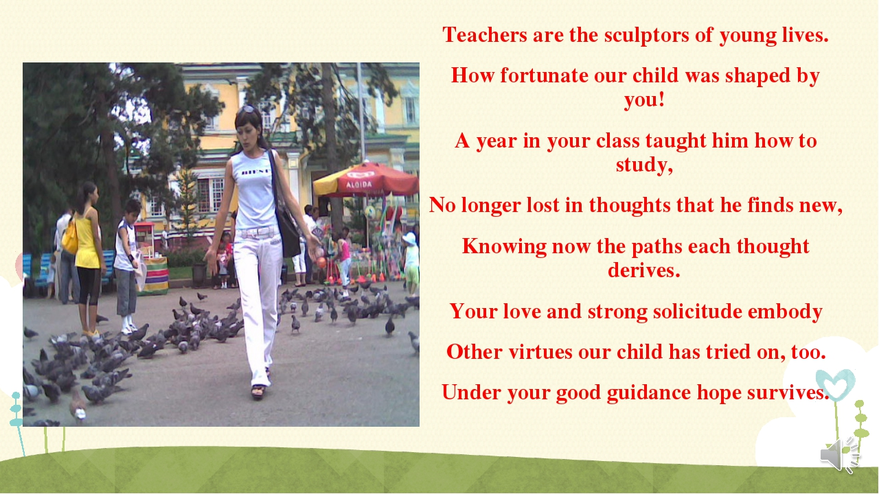 Teachers are the sculptors of young lives. How fortunate our child was shaped...