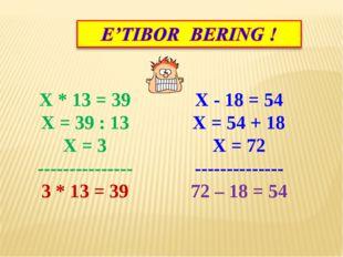 X * 13 = 39 X = 39 : 13 X = 3 --------------- 3 * 13 = 39 X - 18 = 54 X = 54