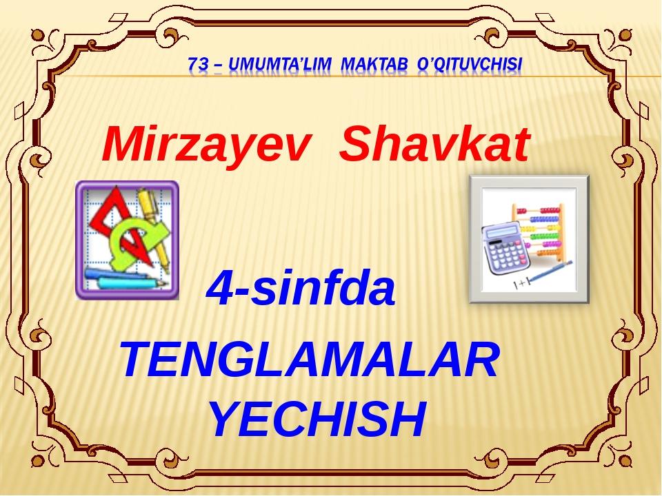 Mirzayev Shavkat 4-sinfda TENGLAMALAR YECHISH