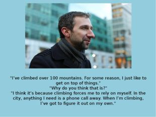 """I've climbed over 100 mountains. For some reason, I just like to get on top"