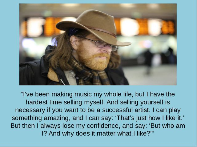 """I've been making music my whole life, but I have the hardest time selling my..."
