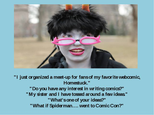 """I just organized a meet-up for fans of my favorite webcomic, Homestuck."" ""Do..."