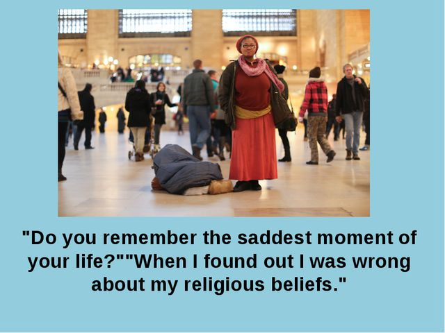 """Do you remember the saddest moment of your life?""""When I found out I was wro..."