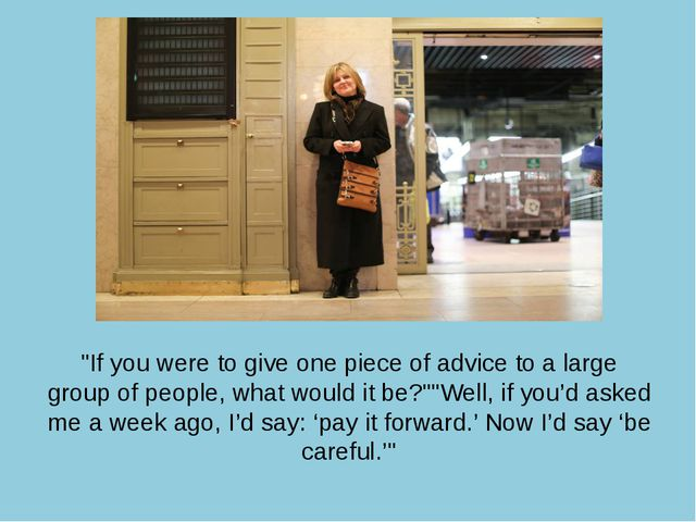 """If you were to give one piece of advice to a large group of people, what wou..."