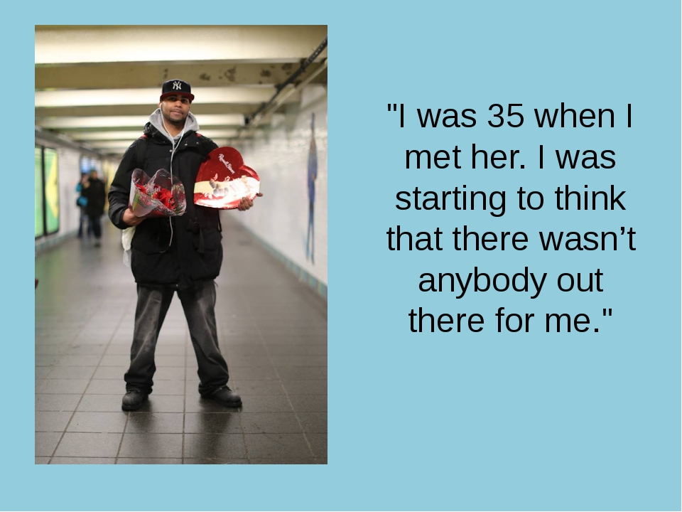 """I was 35 when I met her. I was starting to think that there wasn't anybody..."