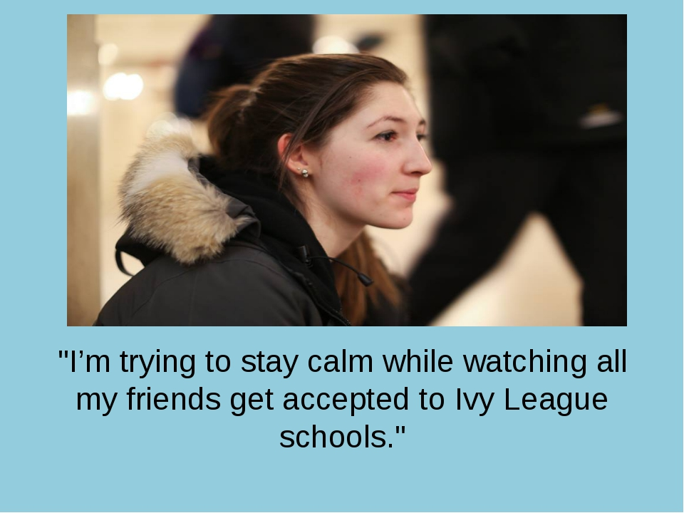 """I'm trying to stay calm while watching all my friends get accepted to Ivy Le..."