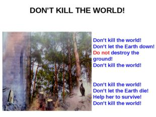 DON'T KILL THE WORLD! Don't kill the world! Don't let the Earth down! Do not