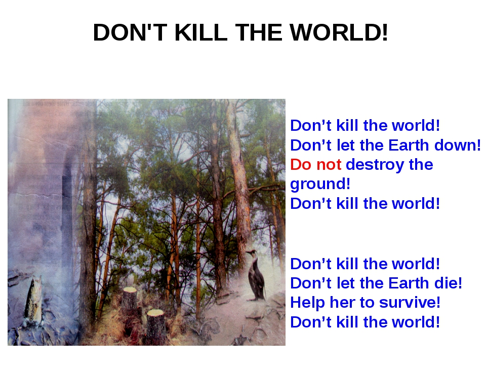 DON'T KILL THE WORLD! Don't kill the world! Don't let the Earth down! Do not...