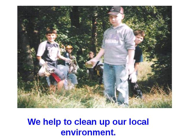 We help to clean up our local environment.