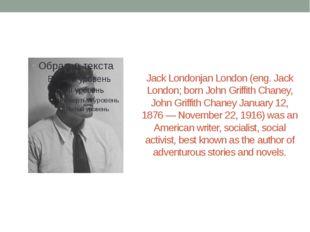 Jack Londonjan London (eng. Jack London; born John Griffith Chaney, John Grif
