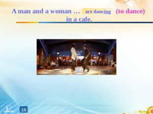 A man and a woman … (to dance) in a cafe. * are dancing