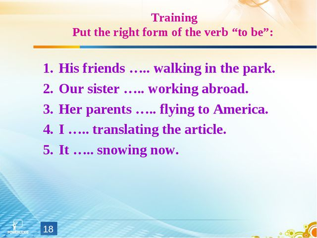 "Training Put the right form of the verb ""to be"": His friends ….. walking in t..."
