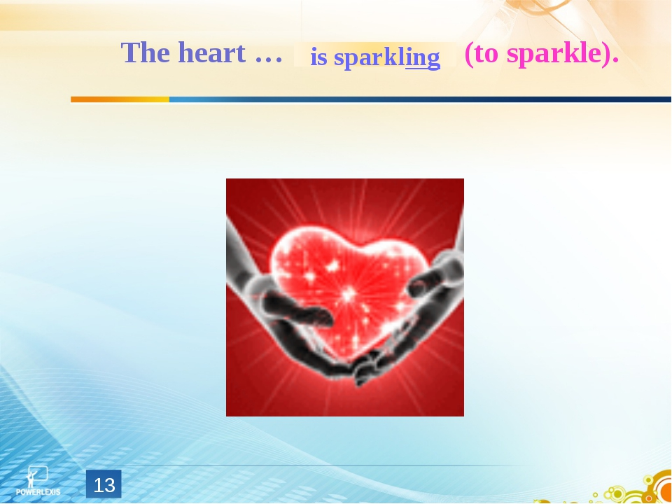 The heart … (to sparkle). *
