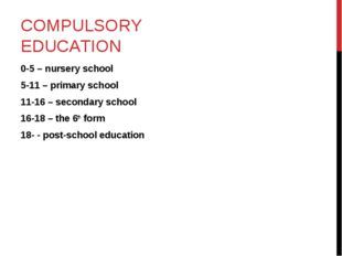 COMPULSORY EDUCATION 0-5 – nursery school 5-11 – primary school 11-16 – secon