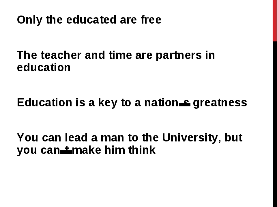 Only the educated are free The teacher and time are partners in education Edu...