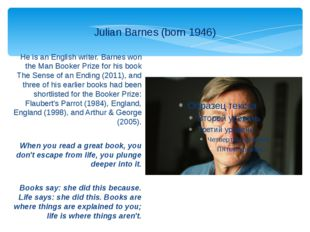 He is an English writer. Barnes won the Man Booker Prize for his book The Sen