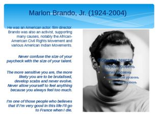 He was an American actor, film director. Brando was also an activist, support