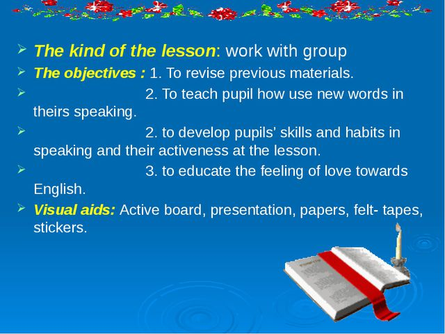 The kind of the lesson: work with group The objectives : 1. To revise previou...