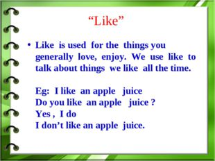 """Like"" Like is used for the things you generally love, enjoy. We use like to"