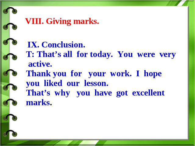 VIII. Giving marks. IX. Conclusion. T: That's all for today. You were very a...