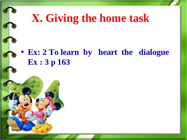 X. Giving the home task Ex: 2 To learn by heart the dialogue Ex : 3 p 163